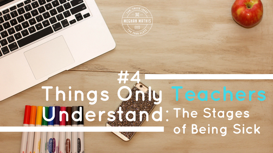 Things Only Teachers Understand #4: The Stages of Being Sick