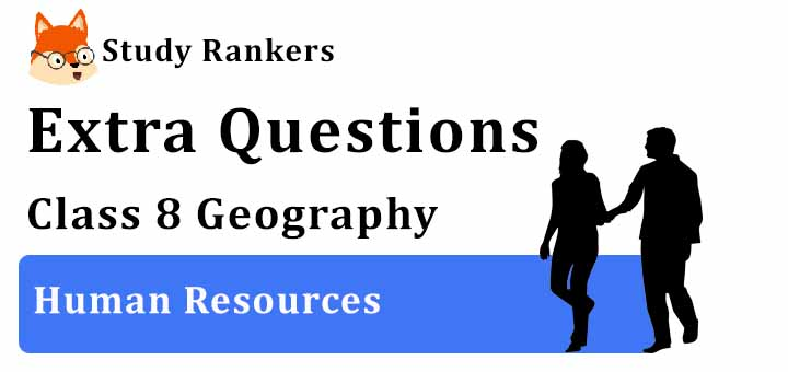 Human Resources Extra Questions Chapter 6 Class 8 Geography