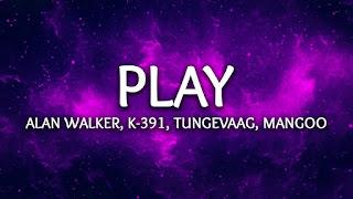 Lirik Lagu Play - Alan Walker, K-391, Tungevaag, DJ Mangoo + MP3