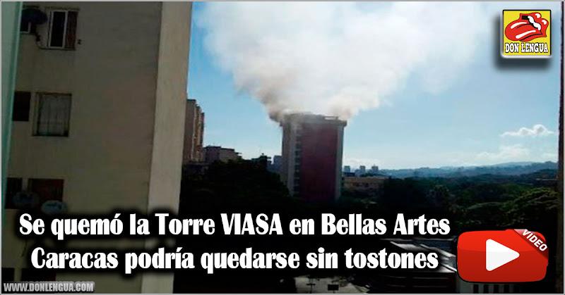 Se quemó la Torre VIASA en Bellas Artes - Caracas podría quedarse sin tostones