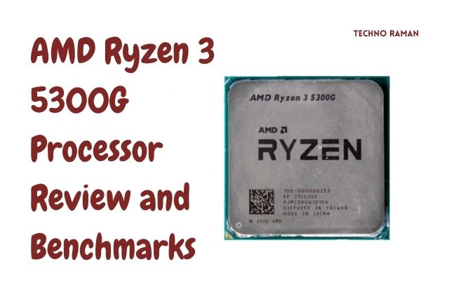 AMD Ryzen 3 5300G Processor Review and Benchmarks- Techno Raman