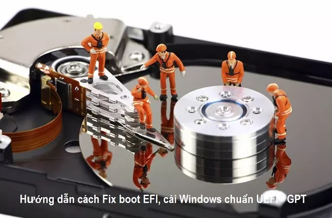 Hướng dẫn cách Fix boot EFI, cài Windows chuẩn UEFI - GPT