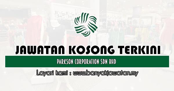 Jawatan Kosong 2020 di Parkson Corporation Sdn Bhd