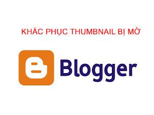 Cách khắc phục hình ảnh Thumbnail bị mờ trên Blogspot/ Blogger