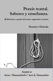 Praxis teatral. Saberes y enseñanza. Reflexiones a partir del teatro argentino reciente