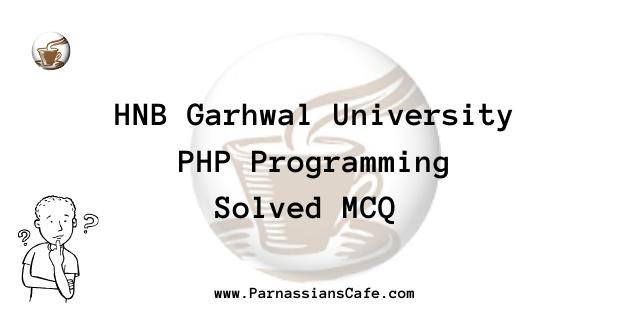 PHP Programming Soved MCQ 2020-21 HNB Garhwal University