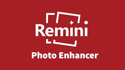 تحميل Remini  لتحسين وإصلاح الصور القديمة والتالفة والفيديو اخرإصدار