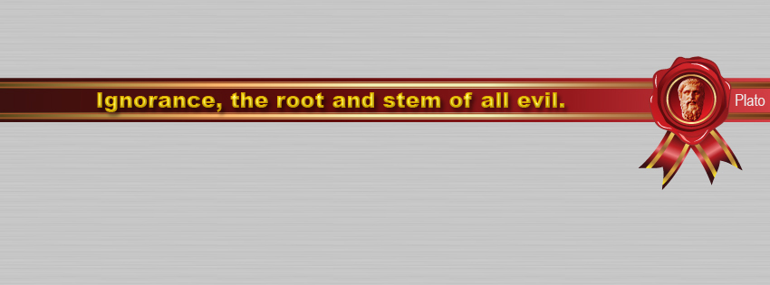 Plato quote: Ignorance, the root and stem of all evil.
