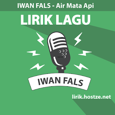 Lirik lagu Air Mata Api - Iwan Fals - Lirik lagu indonesia