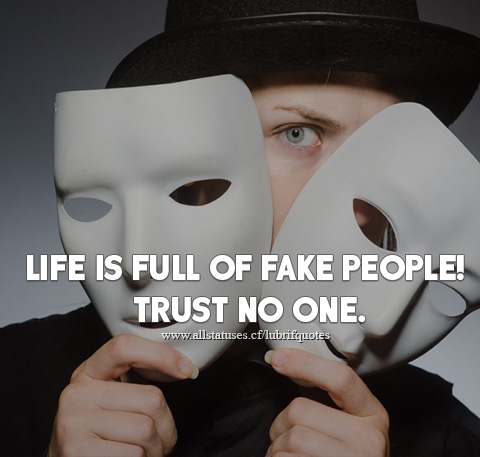 Life Is Full Of Fake People Trust No One Guidomeyer