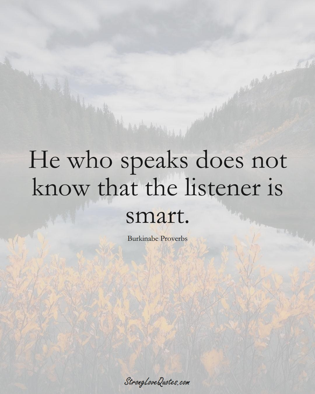 He who speaks does not know that the listener is smart. (Burkinabe Sayings);  #AfricanSayings