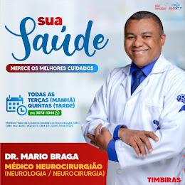 DR. MARIO BRAGA - NEUROLOGIA / NEUROCIRURGIA - TODA TERÇAS MANHÃ E QUINTA A TARDE EM TIMBIRAS