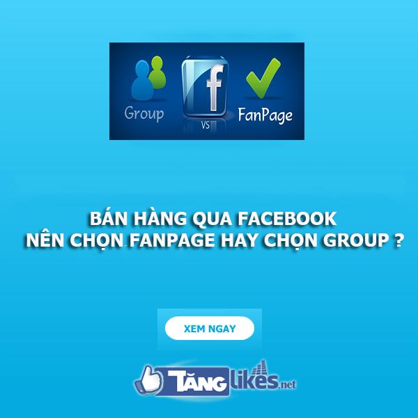 chon fanpage hay group khi kinh doanh tren facebook