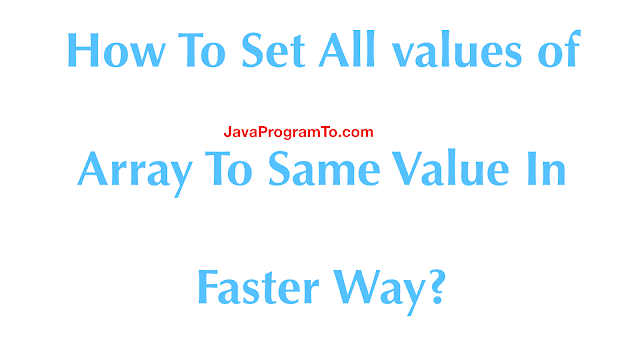 How To Set All values of Array To Same Value In Faster Way?