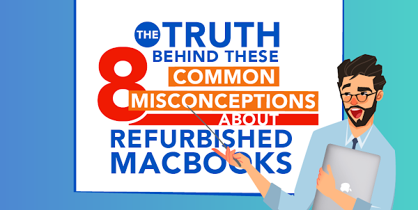 Here are 8 Common Misconceptions About Refurbished MacBooks