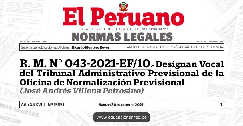 R. M. N° 043-2021-EF/10.- Designan Vocal del Tribunal Administrativo Previsional de la Oficina de Normalización Previsional (José Andrés Villena Petrosino)