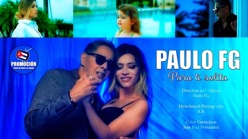 Paulito FG - ¨Para ti solita¨ - Videoclip - Director: Paulo FG. Portal Del Vídeo Clip Cubano. Música popular bailable cubana. Salsa romántica. Cuba.