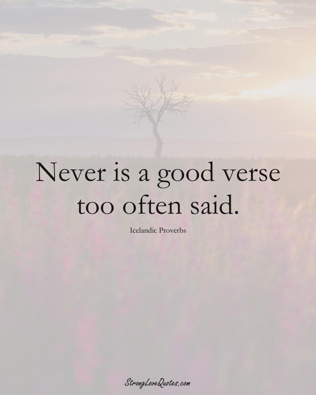 Never is a good verse too often said. (Icelandic Sayings);  #EuropeanSayings