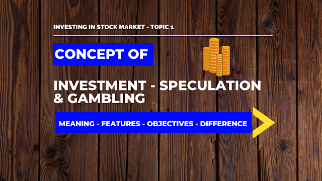 Meaning of Investment - Speculation - Gambling | Features, Objectives & Difference