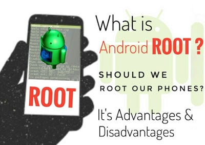 What is Android Root? It's Advantages and Disadvantages