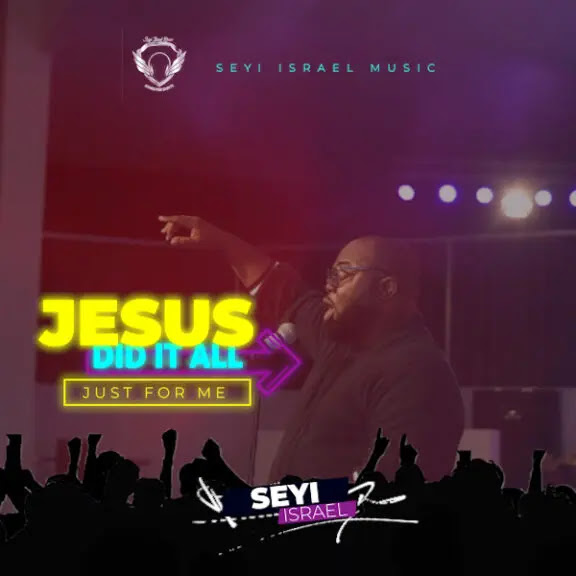 """Audio: Seyi Israel – """"Jesus Did It All"""" (Just For Me)"""