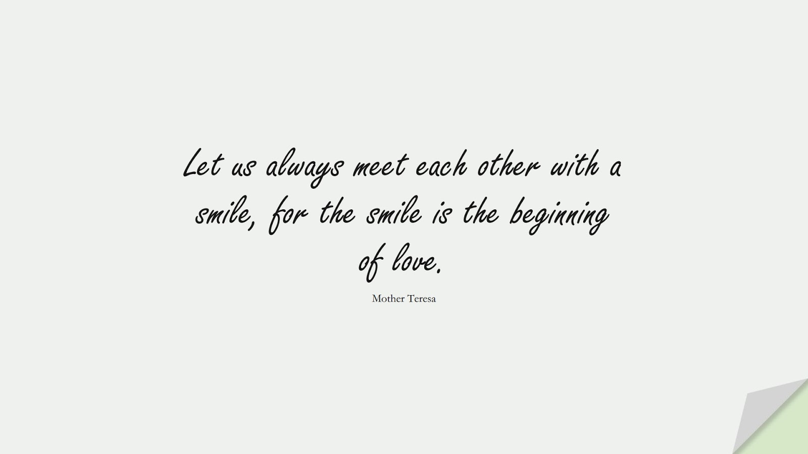 Let us always meet each other with a smile, for the smile is the beginning of love. (Mother Teresa);  #LoveQuotes