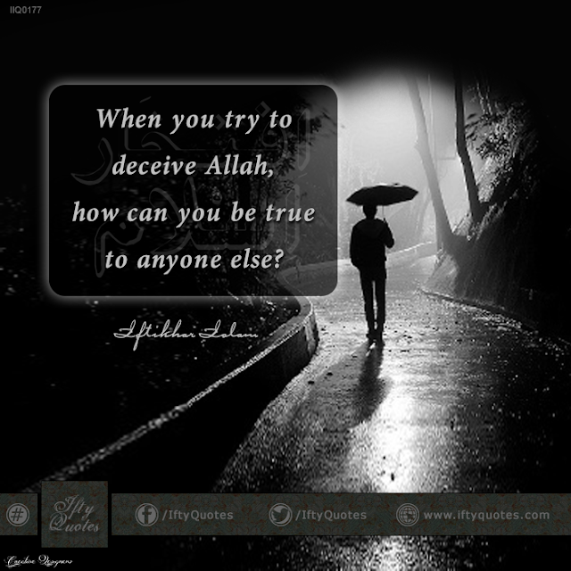 Ifty Quotes: When you try deceive Allah, how can you be true to anyone else? Iftikhar Islam