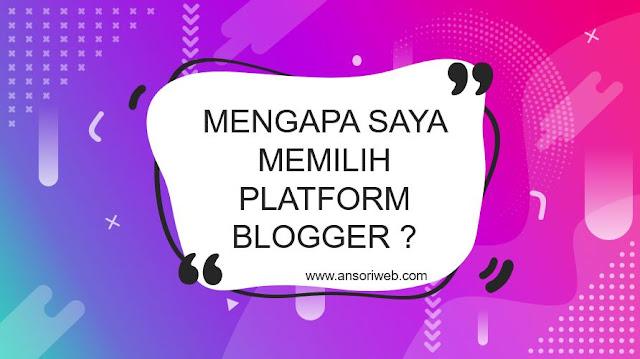 Mengapa Saya Memilih Platform Blogger Dibanding Yang Lain ?