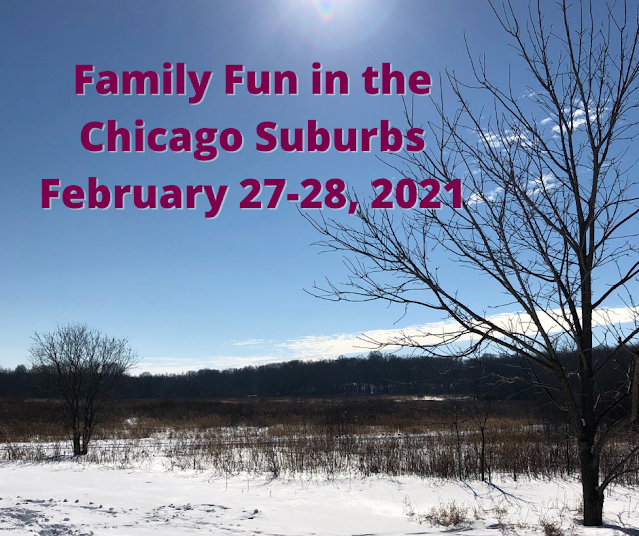 Family Fun in the Chicago Suburbs February 27-28, 2021