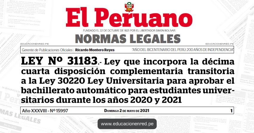 LEY Nº 31183.- Ley que incorpora la décima cuarta disposición complementaria transitoria a la Ley 30220 Ley Universitaria para aprobar el bachillerato automático para estudiantes universitarios durante los años 2020 y 2021