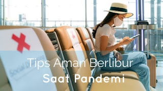 Tips Aman Berlibur Saat Pandemi Nomor 5 Wajib!