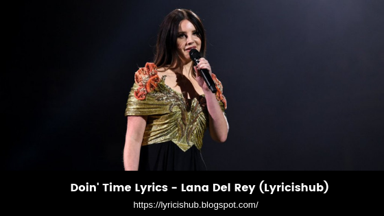 Doin' Time Lyrics - Lana Del Rey (Lyricishub)