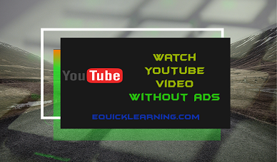 how-to-watch-youtube-video-without-ads