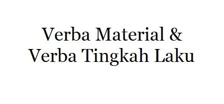 CONTOH VERBA MATERIAL DAN TINGKAH LAKU