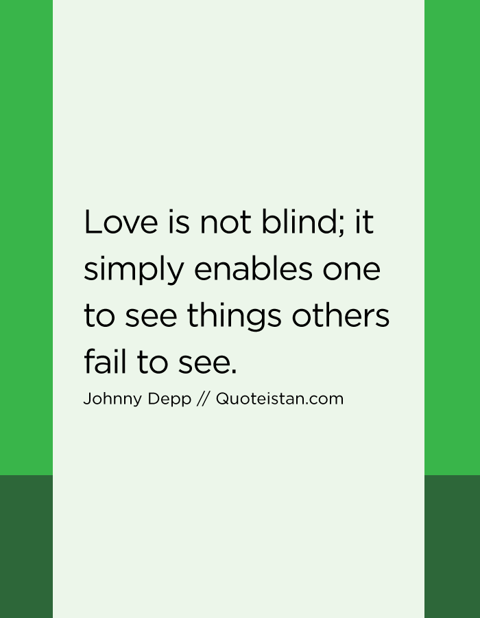 Love is not blind; it simply enables one to see things others fail to see.