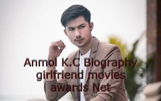 Anmol K.C Biography girlfriend movies awards Net w.