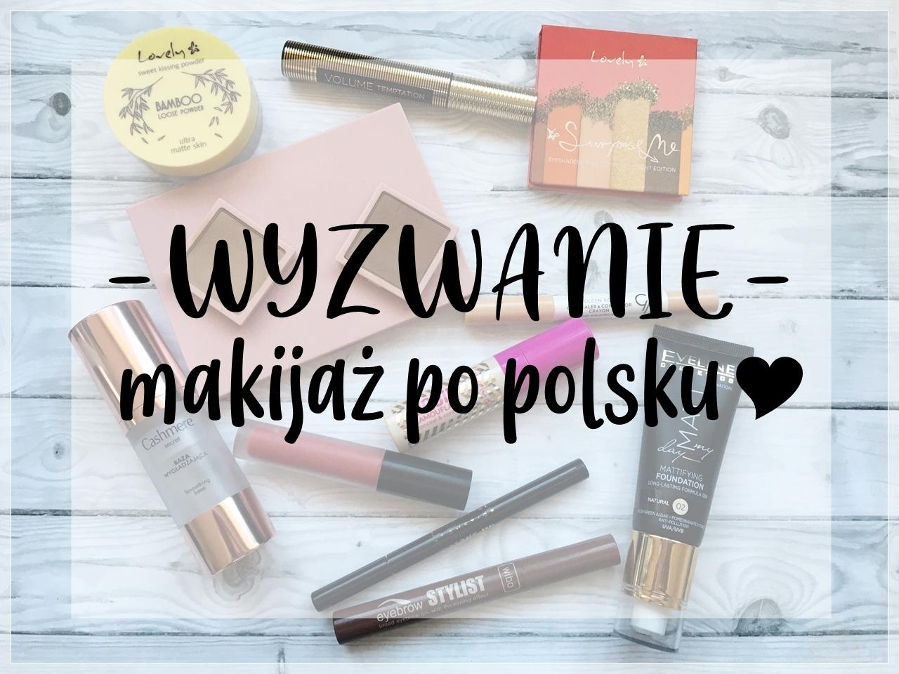 WYZWANIE - Makijaż po polsku