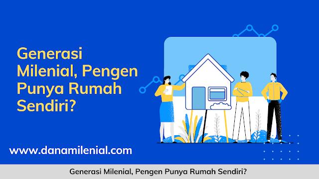 Generasi Milenial, Pengen Punya Rumah Sendiri?
