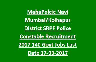 MahaPolcie Navi Mumbai, Kolhapur District SRPF Police Constable Recruitment 2017 140 Govt Jobs Online Last Date 17-03-2017