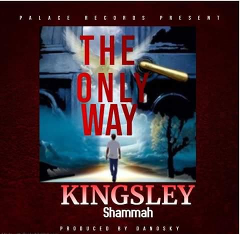 [Gospel] Kingsley Shammah _ The Only Way