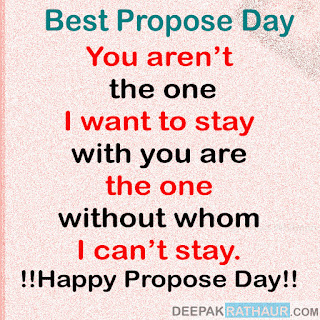 You aren't the one I want to stay with you are the one without whom I can't stay… Happy Propose Day!!