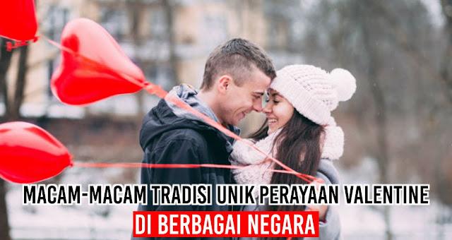 Macam-macam Tradisi Unik Perayaan Valentine Di berbagai Negara