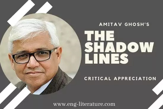 Amitav Ghosh's The Shadow Lines : Critical Appreciation