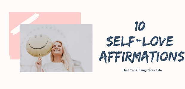 10 Self Love Affirmations That Will Change Your Life
