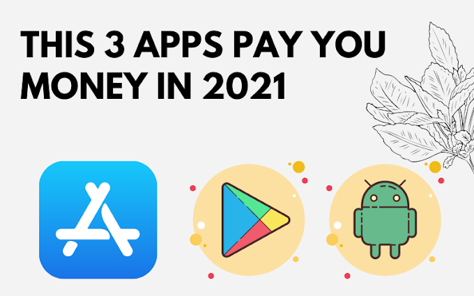 This 3 Apps Pay You Money in 2021