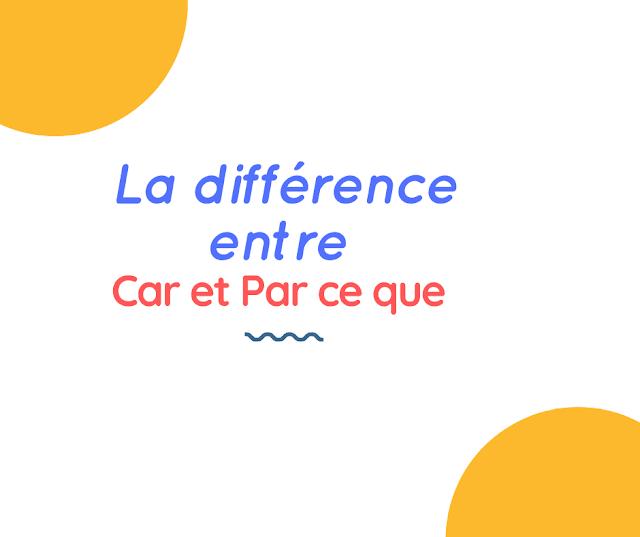 La différence entre Car et Par ce que