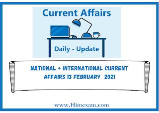 National + International Current Affairs 13 february  2021