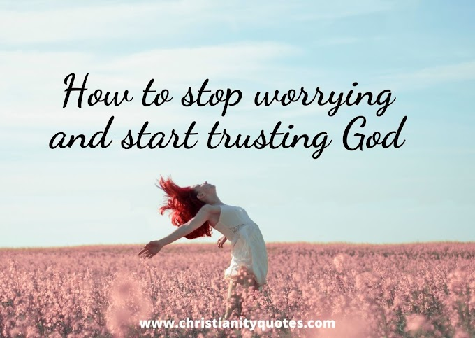 How to Stop Worrying and Start Trusting God : 5 Helpful Tips
