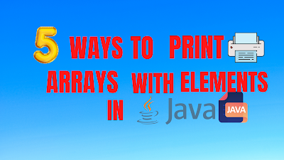 5 Ways To Print Arrays With Elements In Java