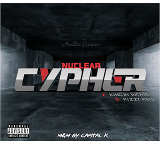 Cypher by Nuclear featuring Kingzy Richie And Kizzy Kris On Diva9ja.com